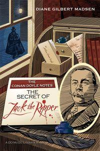 The Conan Doyle notes :The secret of Jack the Ripper